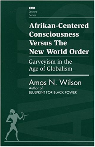 African-centered Consciousness vs the New World Order by Dr. Amos Wilson