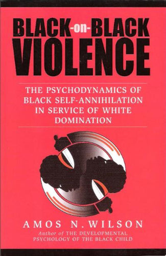 Black-on-Black Violence by Dr. Amos Wilson, author of Blueprint for Black Power