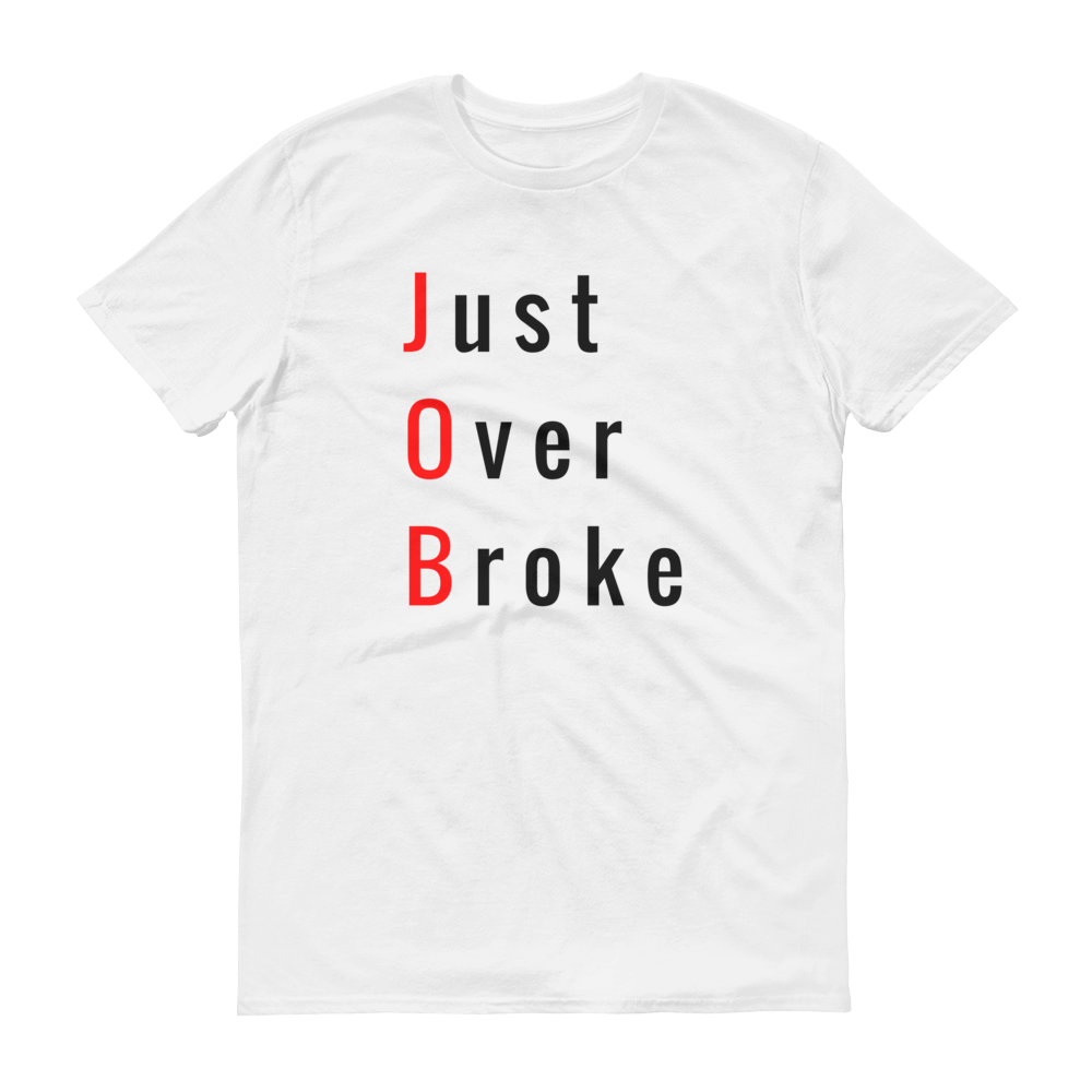 Just Over Broke Short Sleeve T-Shirt