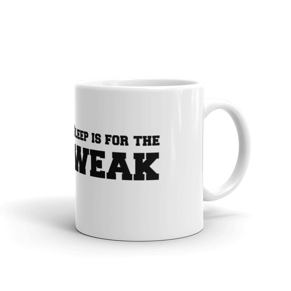 Sleep Is for The Weak Mug