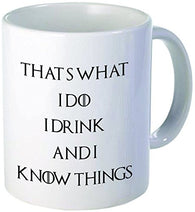 That's What I Do, I Drink and I Know Things Coffee Mug 11 oz. [ID: Z-X110]