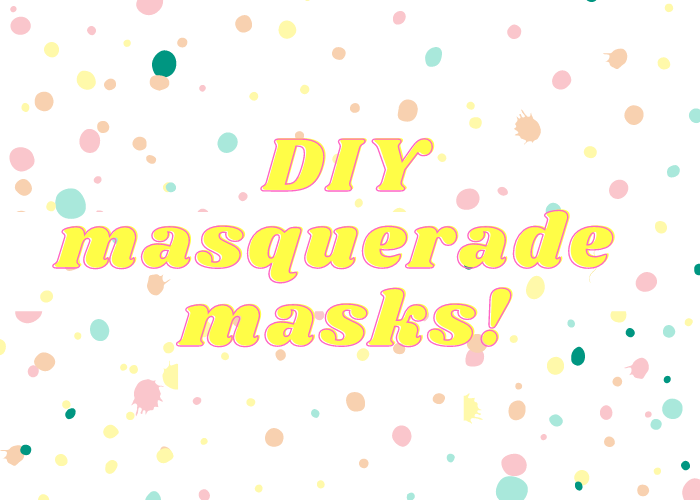 Show us your faces: DIY masquerade masks!