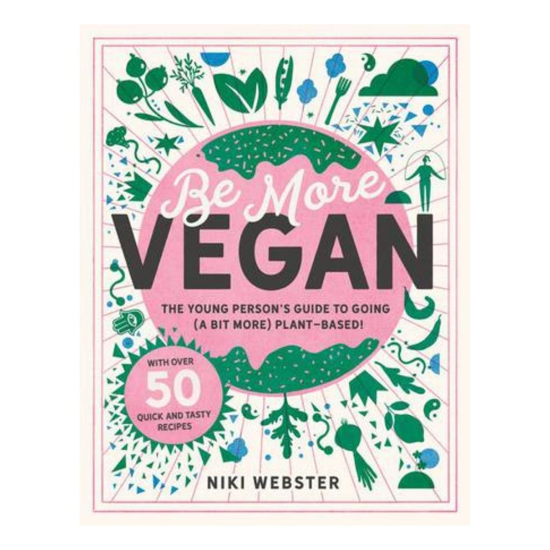Be More Vegan : The Young Person's Guide