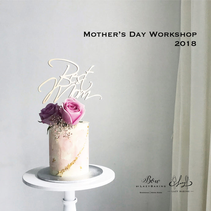 MOTHER'S DAY WORKSHOP 2018