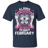 All Women Created Equal The Best Born In February Shirt