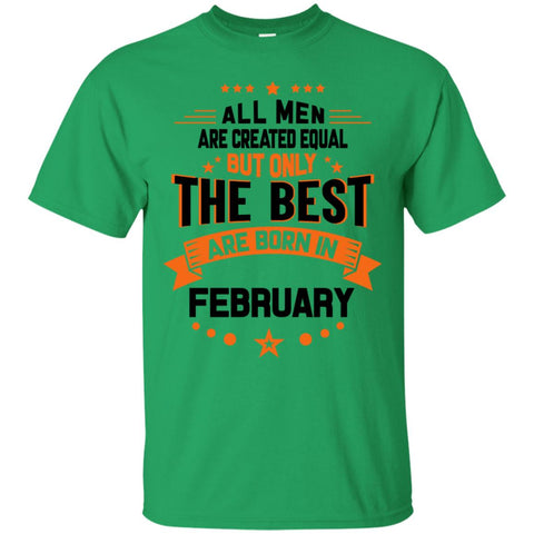 All Men Created Equal But The Best Born In February Shirt