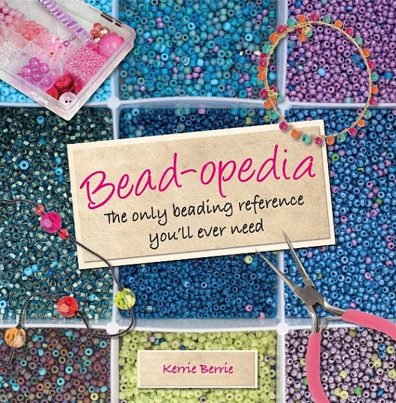 Bead-opedia, KerrieBerrie's Book - The only beading reference you'll ever need