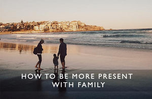 How to be more present with family-Scentered