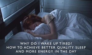 Why do I wake up tired? How to achieve better quality sleep and more energy in the day-Scentered