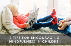 7 Tips to Encourage Mindfulness in Children-Scentered