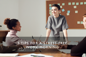 5 tips for a stress-free work morning