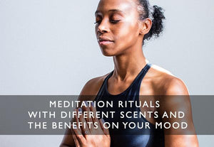 Meditiation Rituals with different scents and the benefits on your mood-Scentered