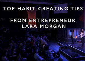 Top Tips for creating and sticking to habits from CEO and entrepreneur Lara Morgan.-Scentered