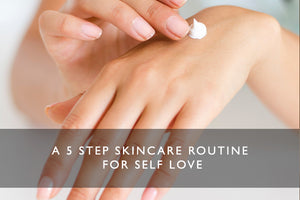 A 5 step skincare routine for self-love in the morning