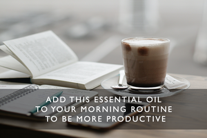 Add This Essential Oil to Your Morning to Be More Productive