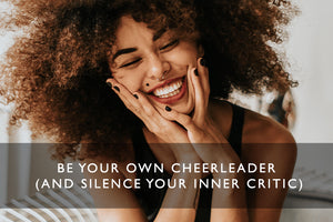 Be Your Own Cheerleader (And Silence Your Inner Critic)