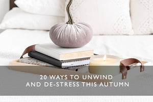 20 ways to unwind and de-stress this Autumn