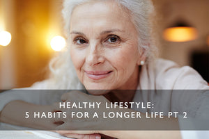 Healthy Lifestyle: 5 Habits for A Longer Life Pt 2