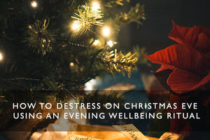 How To Destress On Christmas Eve Using An Evening Wellbeing Ritual