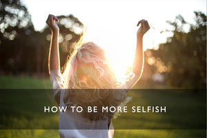 How to be More Selfish