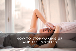 How to stop waking up and feeling tired