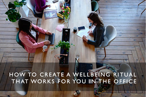 How to create a wellbeing ritual that works for you in the office
