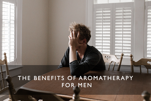 The Benefits of Aromatherapy For Men