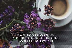 How to use scent as a memory trigger in your wellbeing rituals
