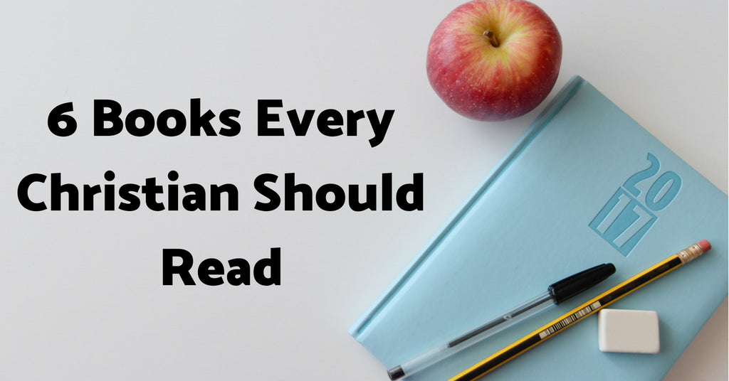 6 Books Every Christian Should Read