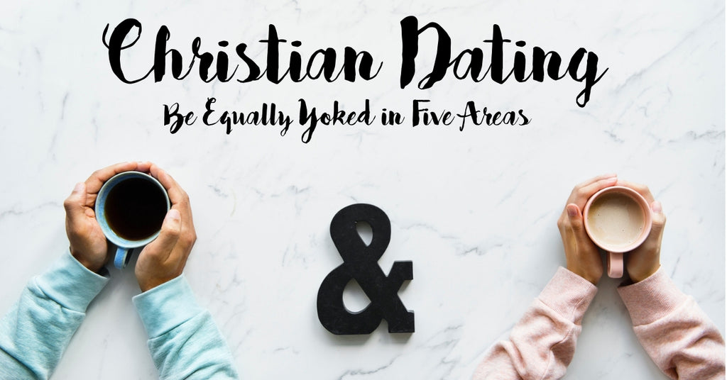 Christian Dating: Be Equally Yoked in 5 Areas
