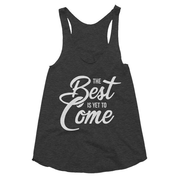 The Best Is Yet to Come Women's Tri-Blend Racerback Tank - Hosanna Store