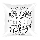 The Lord Is My Strength & Song Basic Pillow Case w/ stuffing