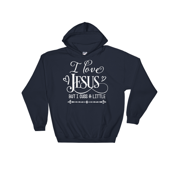 I Love Jesus But I Cuss A Little Hoodie - Hosanna Store