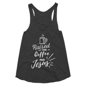 Raised On Coffee & Jesus Women's Tri-Blend Racerback Tank - Hosanna Store