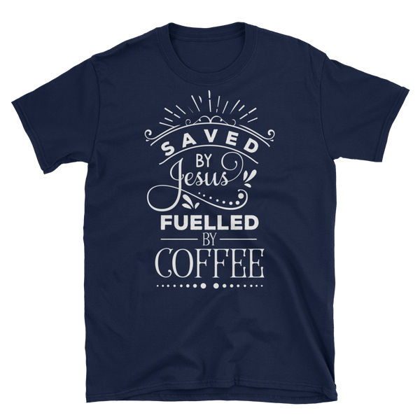 Saved By Jesus & Fueled By Coffee T-shirt