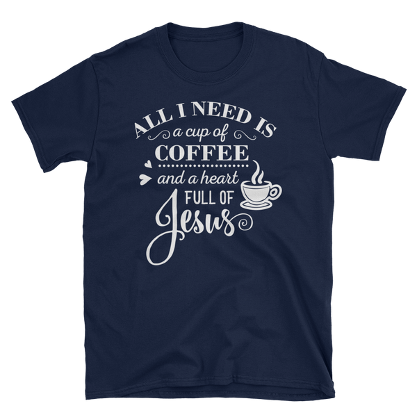 All I Need Is Coffee & Jesus T-shirt - Hosanna Store