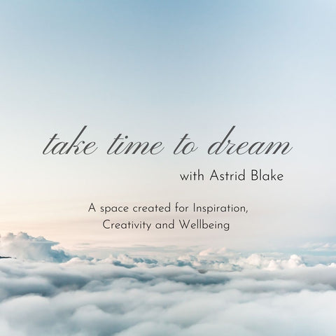 Take time to dream with Astrid Blake