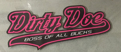 Dirty Doe Boss Of All Bucks- Decal  ( 12.5 X 5 )