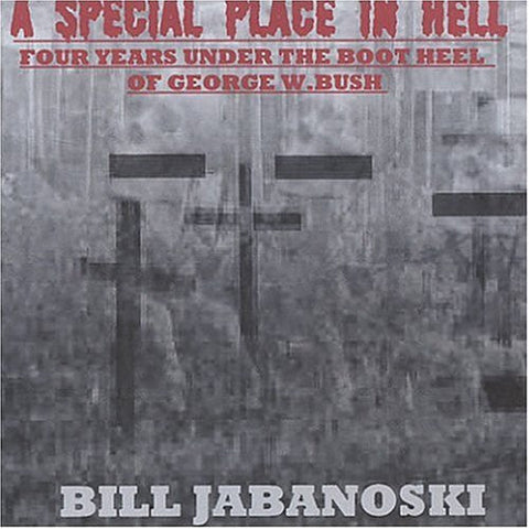 A Special Place In Hell - Four Years Under the Boot Heel of George W. Bush