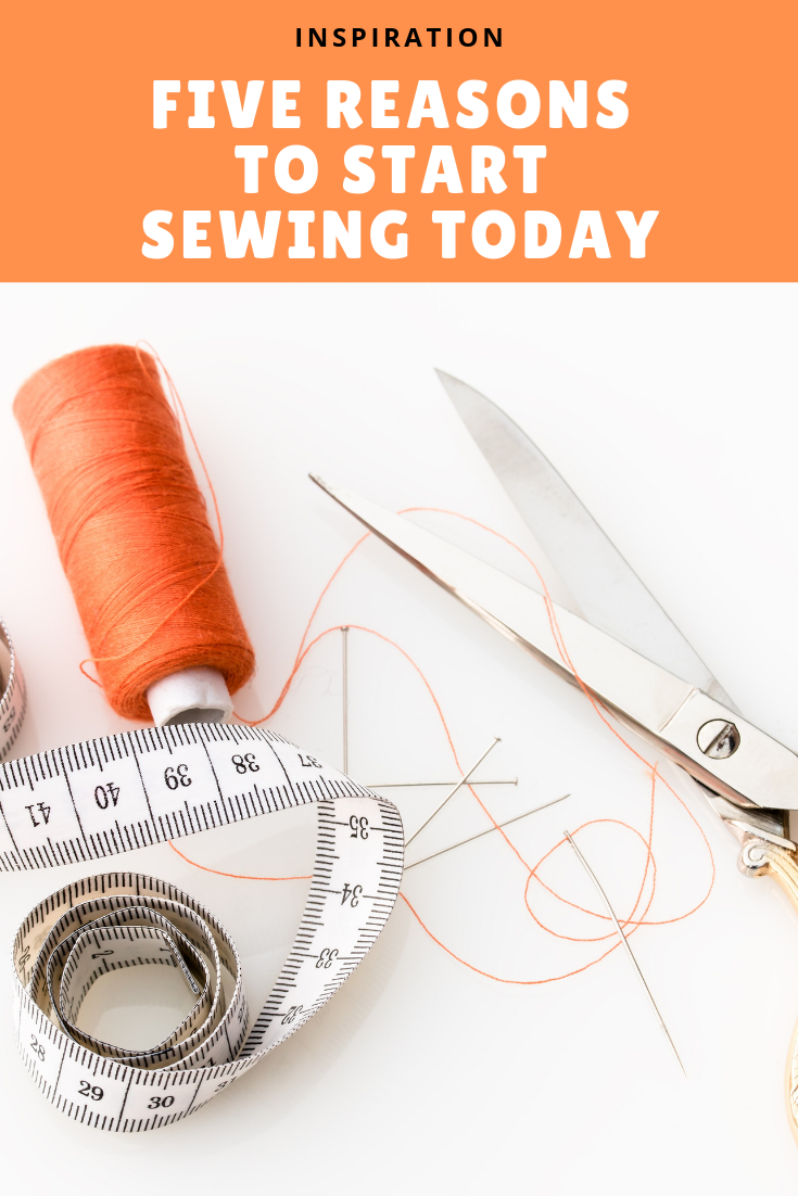 5 Reasons to Start Sewing Today