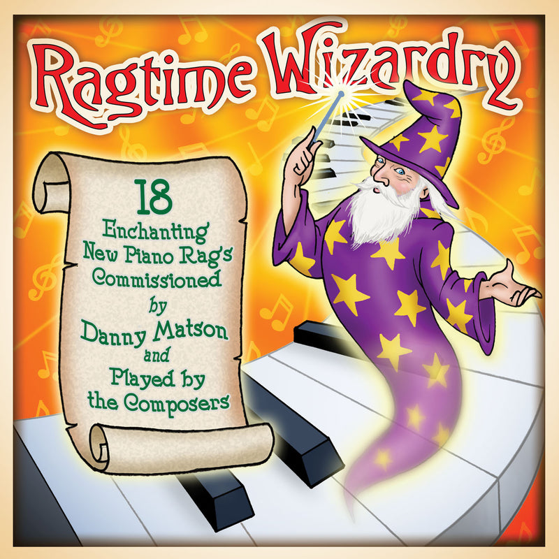 Ragtime Wizardry: 18 New Piano Rags Played by the Composers