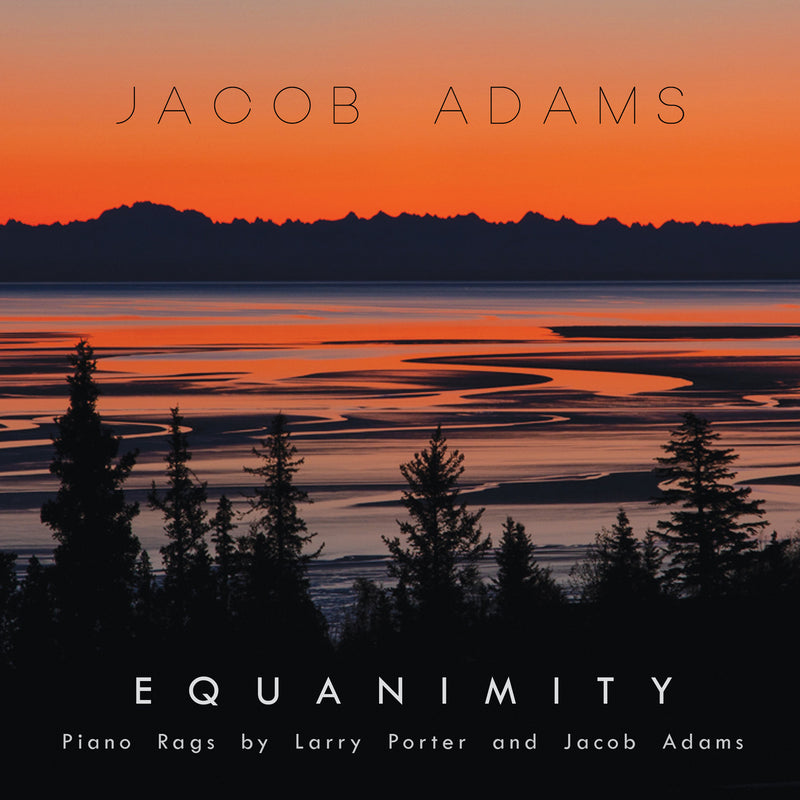 Equanimity: Piano Rags by Larry Porter and Jacob Adams