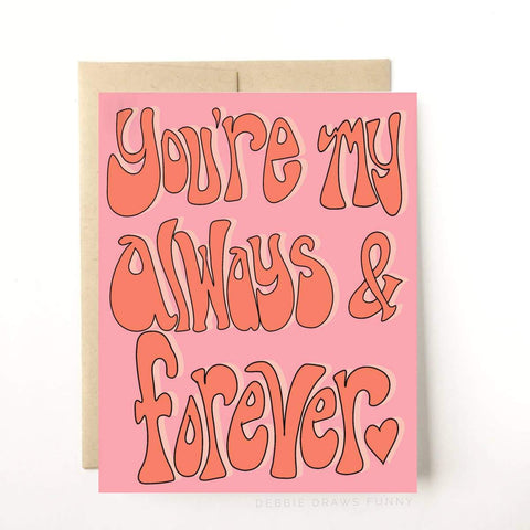 You're My Always And Forever Card - B Boutique