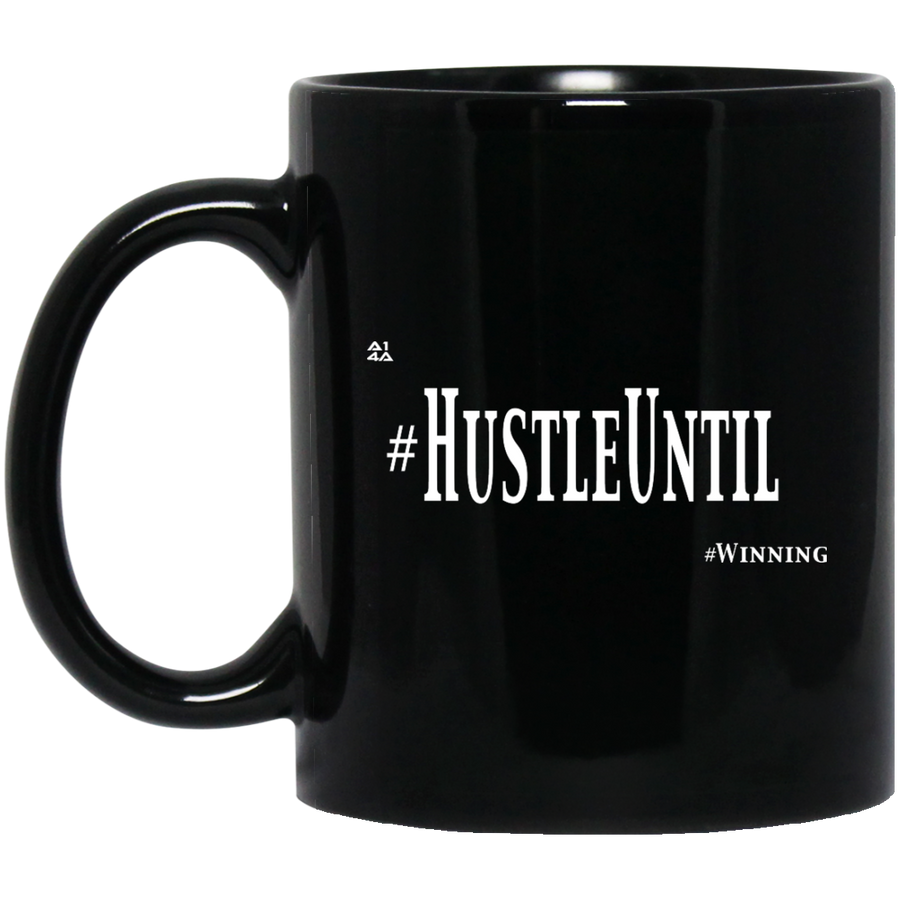 Hustle Until - 11 oz. Black Mug