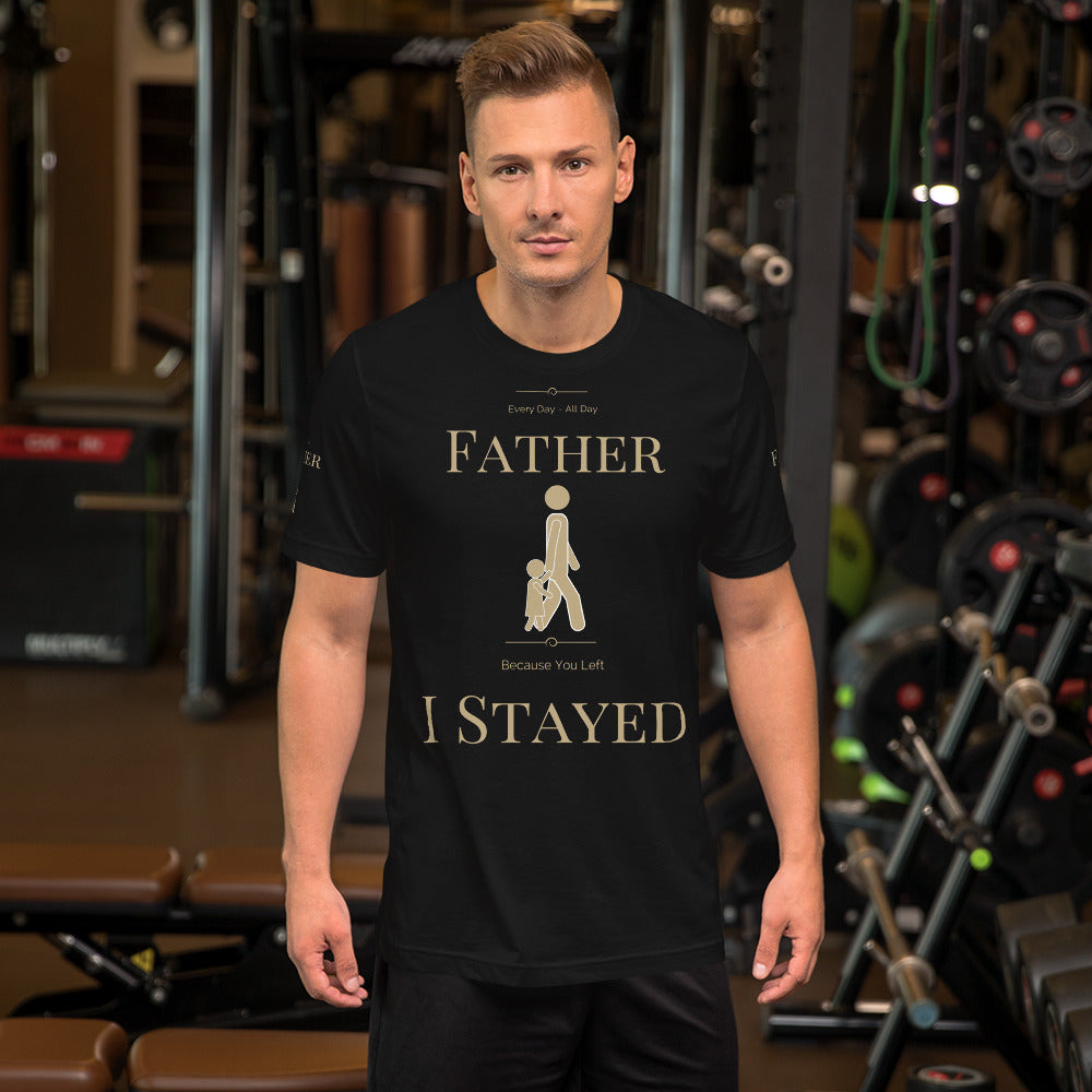 Fathers Day T-Shirt | Because You Left I Stayed