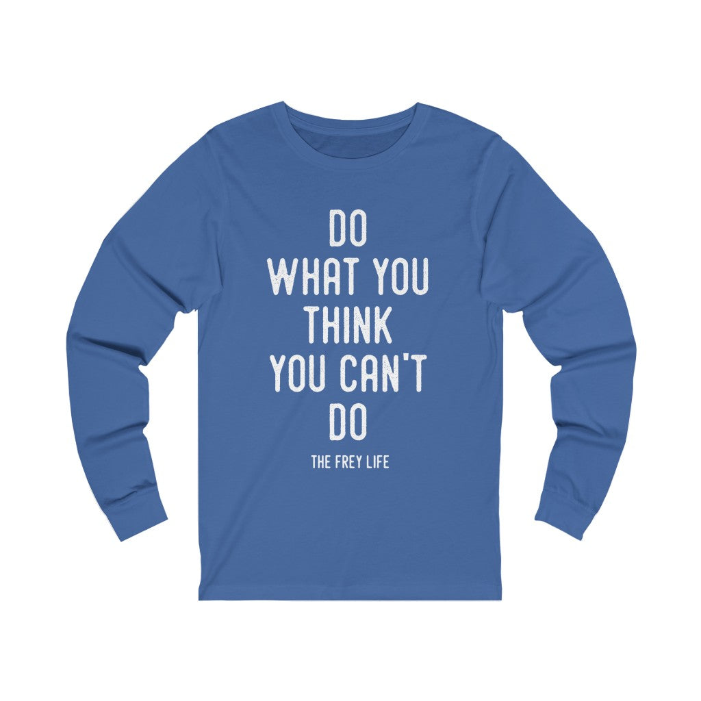Do What You Think You Can't Do - Long Sleeve T-shirt