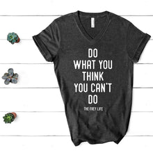 Do What You Think You Can't Do - V-Neck