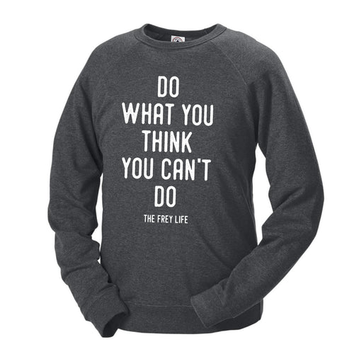 Do What You Think You Can't Do - Crew Sweatshirt
