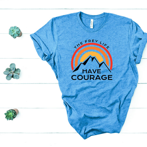 HAVE COURAGE T-Shirt