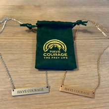 Have Courage - Pendant Necklace